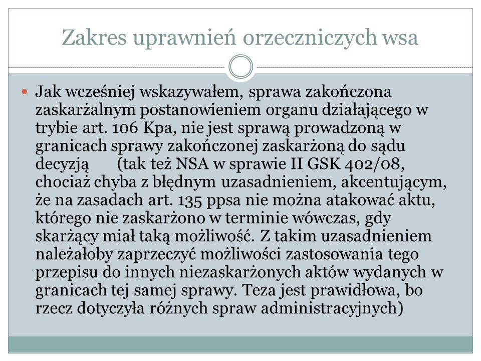 Zakres uprawnień orzeczniczych wsa Jak wcześniej wskazywałem, sprawa zakończona zaskarżalnym postanowieniem organu działającego w trybie art. 106 Kpa,
