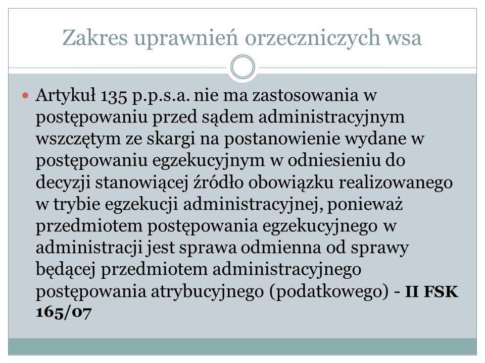 Zakres uprawnień orzeczniczych wsa Artykuł 135 p.p.s.a. nie ma zastosowania w postępowaniu przed sądem administracyjnym wszczętym ze skargi na postano