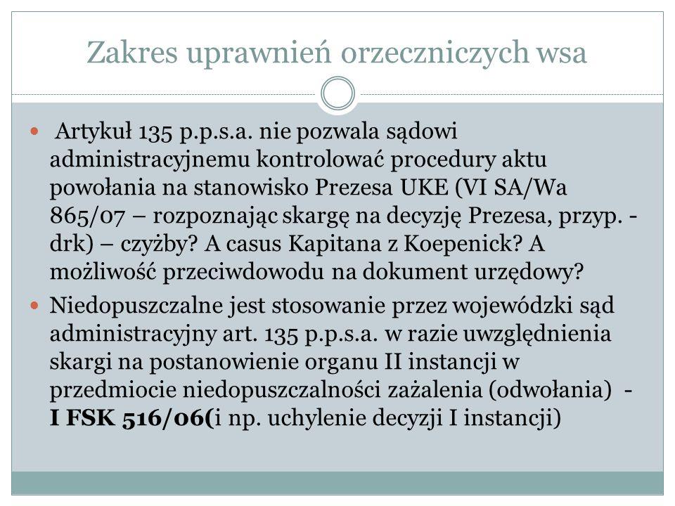 Zakres uprawnień orzeczniczych wsa Artykuł 135 p.p.s.a. nie pozwala sądowi administracyjnemu kontrolować procedury aktu powołania na stanowisko Prezes