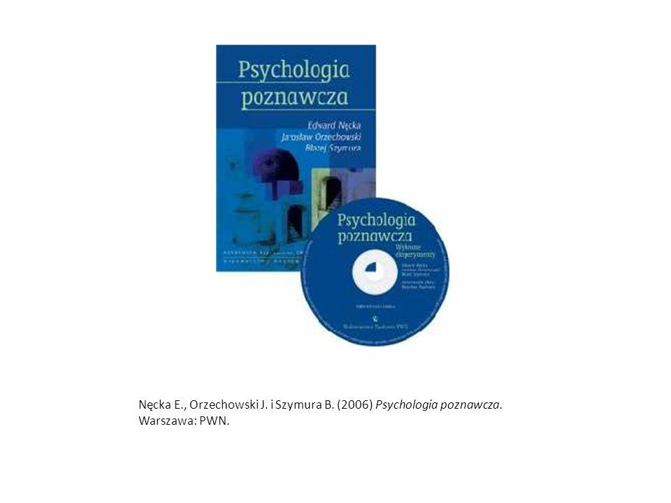 Nęcka E., Orzechowski J. i Szymura B. (2006) Psychologia poznawcza. Warszawa: PWN.