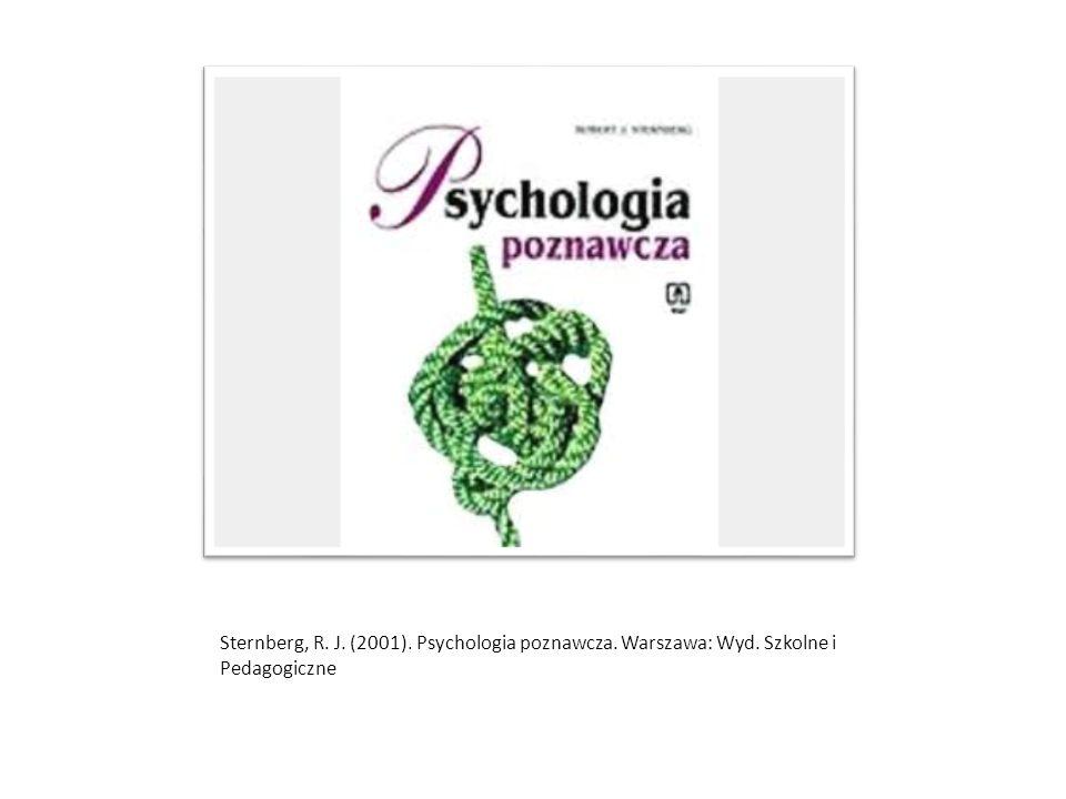 Sternberg, R. J. (2001). Psychologia poznawcza. Warszawa: Wyd. Szkolne i Pedagogiczne