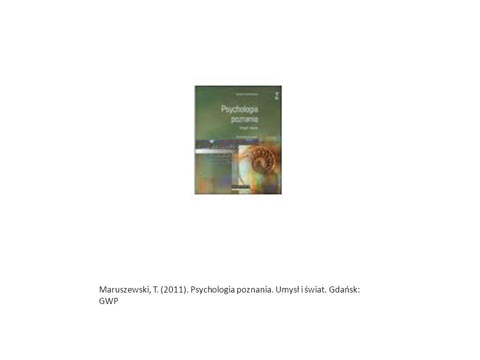 Maruszewski, T. (2011). Psychologia poznania. Umysł i świat. Gdańsk: GWP
