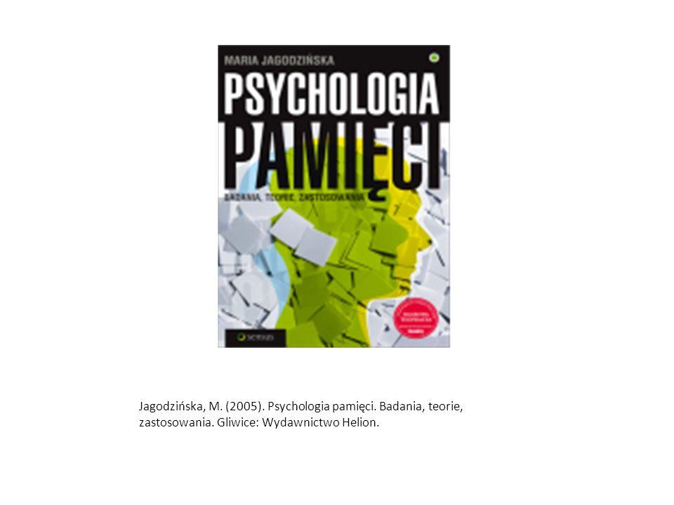 Jagodzińska, M.(2005). Psychologia pamięci. Badania, teorie, zastosowania.