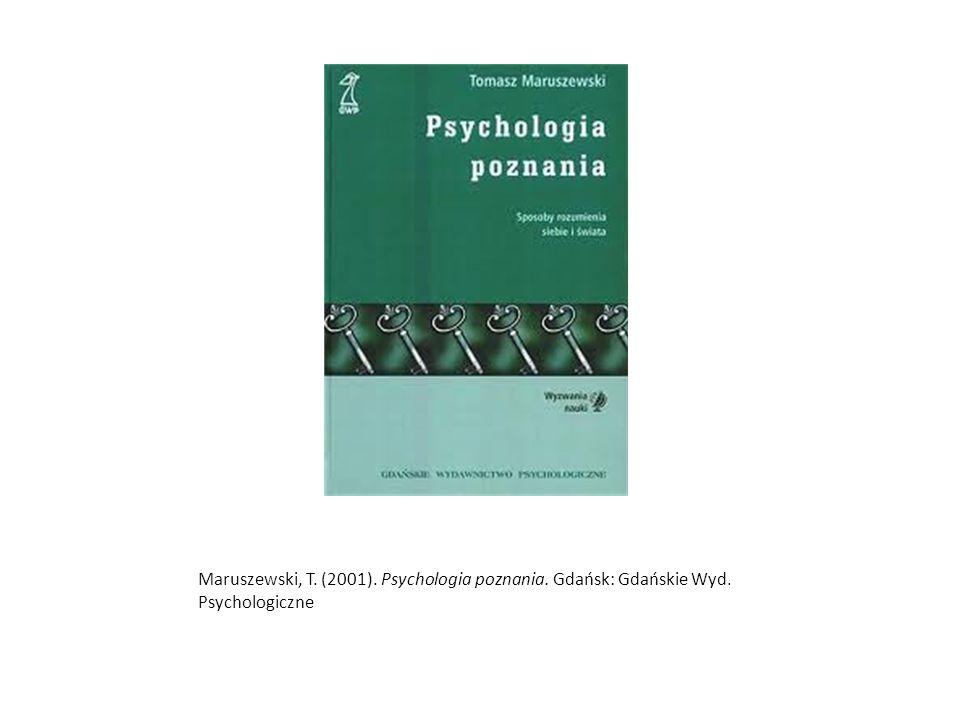 Maruszewski, T. (2001). Psychologia poznania. Gdańsk: Gdańskie Wyd. Psychologiczne