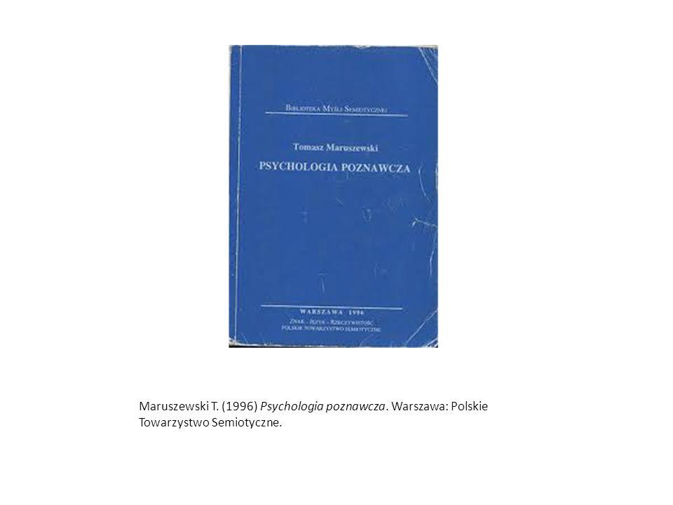 Maruszewski T. (1996) Psychologia poznawcza. Warszawa: Polskie Towarzystwo Semiotyczne.