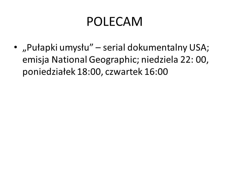 POLECAM Pułapki umysłu – serial dokumentalny USA; emisja National Geographic; niedziela 22: 00, poniedziałek 18:00, czwartek 16:00