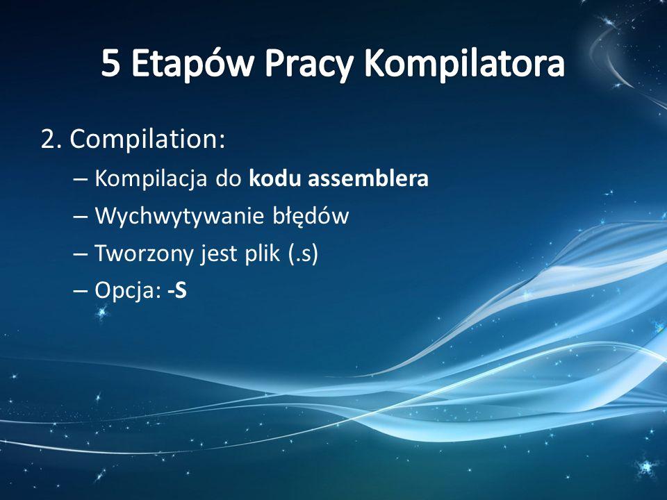 2. Compilation: – Kompilacja do kodu assemblera – Wychwytywanie błędów – Tworzony jest plik (.s) – Opcja: -S