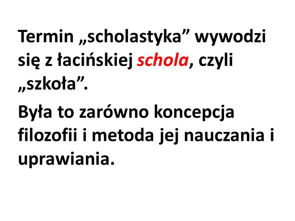 Termin scholastyka wywodzi się z łacińskiej schola, czyli szkoła. Była to zarówno koncepcja filozofii i metoda jej nauczania i uprawiania.