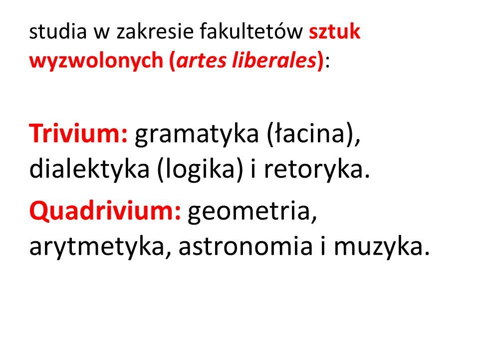 studia w zakresie fakultetów sztuk wyzwolonych (artes liberales): Trivium: gramatyka (łacina), dialektyka (logika) i retoryka. Quadrivium: geometria,
