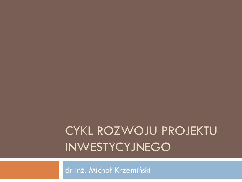 CYKL ROZWOJU PROJEKTU INWESTYCYJNEGO dr inż. Michał Krzemiński