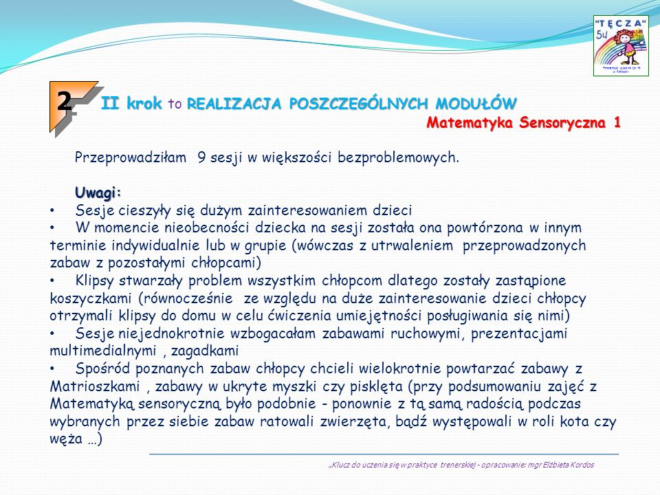 Klucz do uczenia się w praktyce trenerskiej - opracowanie: mgr Elżbieta Kordos Przedszkole Miejskie Nr 54 w Sosnowcu II krok REALIZACJA POSZCZEGÓLNYCH