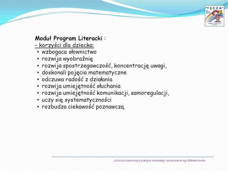 Klucz do uczenia się w praktyce trenerskiej - opracowanie: mgr Elżbieta Kordos Przedszkole Miejskie Nr 54 w Sosnowcu Moduł Program Literacki : - korzy
