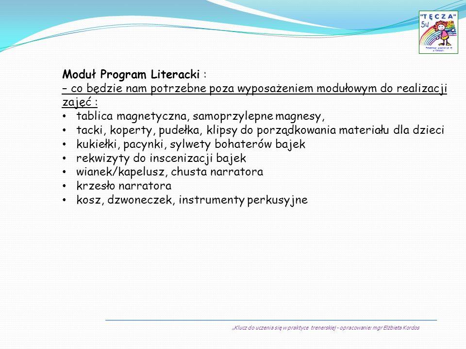 Klucz do uczenia się w praktyce trenerskiej - opracowanie: mgr Elżbieta Kordos Przedszkole Miejskie Nr 54 w Sosnowcu Moduł Program Literacki : – co bę