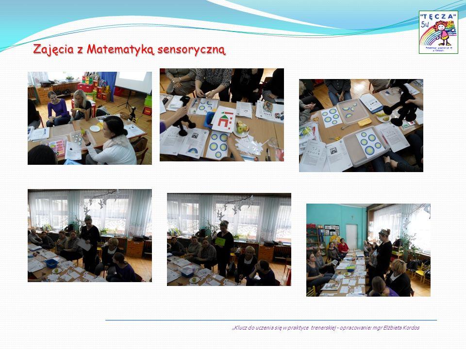 Klucz do uczenia się w praktyce trenerskiej - opracowanie: mgr Elżbieta Kordos Przedszkole Miejskie Nr 54 w Sosnowcu Zajęcia z Matematyką sensoryczną