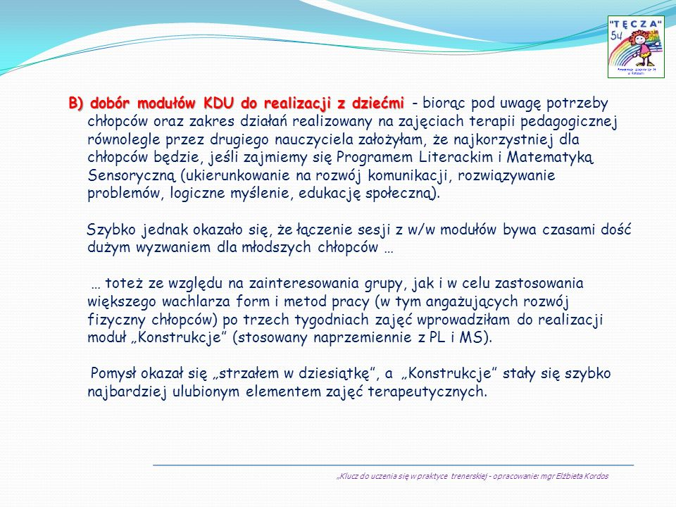 Klucz do uczenia się w praktyce trenerskiej - opracowanie: mgr Elżbieta Kordos Przedszkole Miejskie Nr 54 w Sosnowcu B) dobór modułów KDU do realizacj
