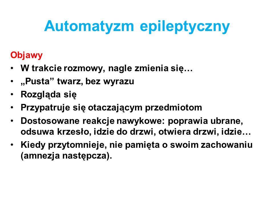 Automatyzm epileptyczny Objawy W trakcie rozmowy, nagle zmienia się… Pusta twarz, bez wyrazu Rozgląda się Przypatruje się otaczającym przedmiotom Dost