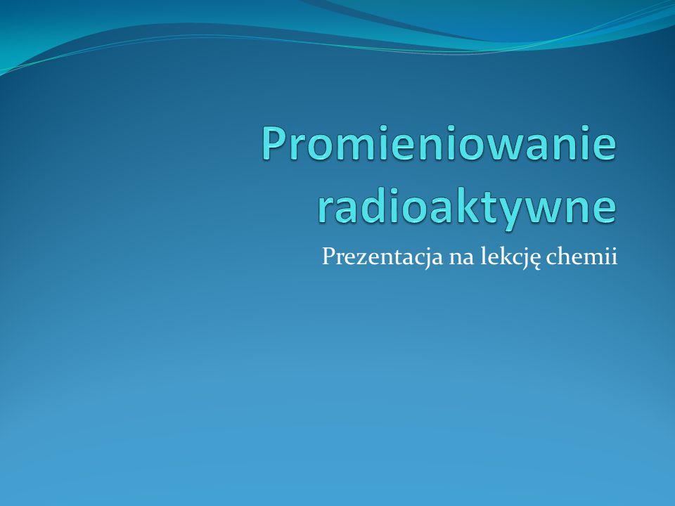 Co to jest promieniowanie.Promieniowanie – strumień cząstek lub fal wysyłanych przez ciało.