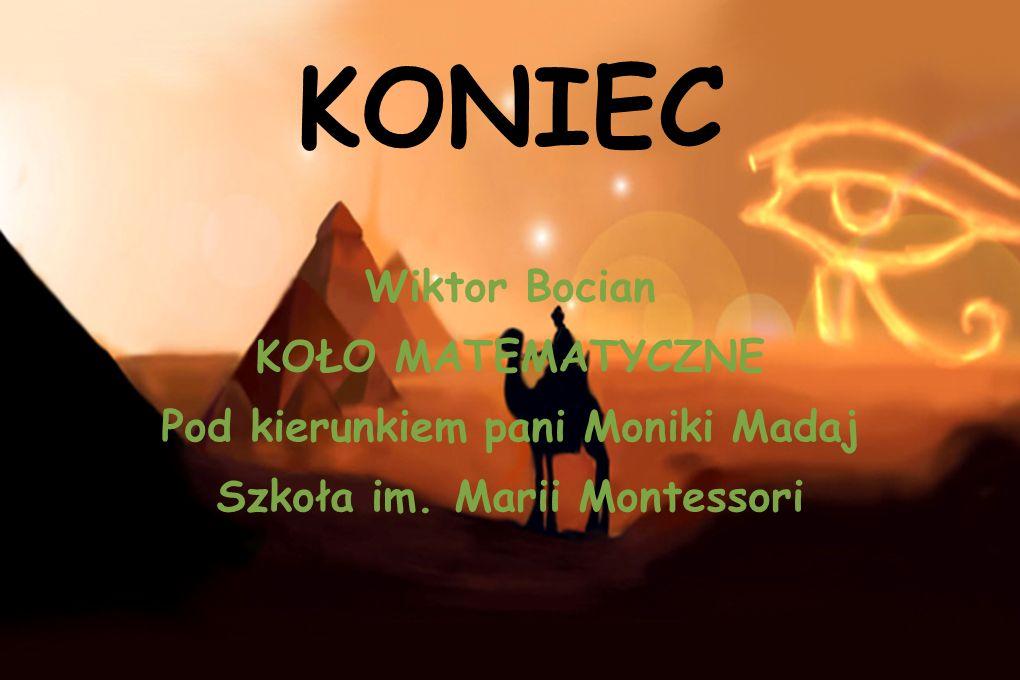 KONIEC Wiktor Bocian KOŁO MATEMATYCZNE Pod kierunkiem pani Moniki Madaj Szkoła im. Marii Montessori