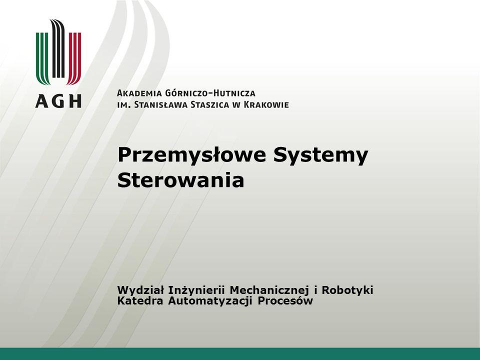 Przemysłowe Systemy Sterowania Wydział Inżynierii Mechanicznej i Robotyki Katedra Automatyzacji Procesów