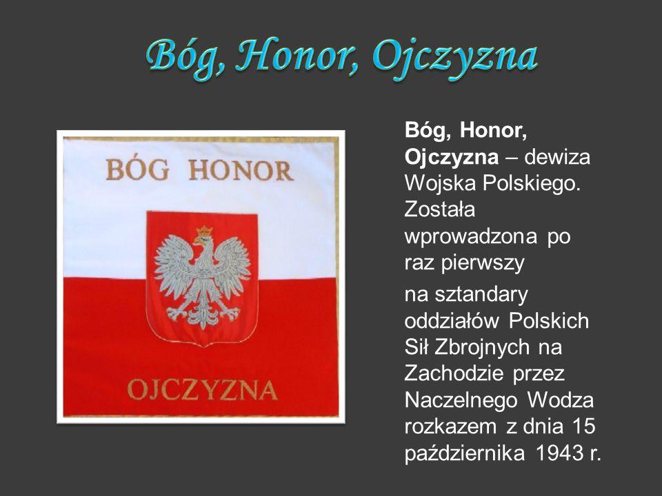 Bóg, Honor, Ojczyzna – dewiza Wojska Polskiego. Została wprowadzona po raz pierwszy na sztandary oddziałów Polskich Sił Zbrojnych na Zachodzie przez N
