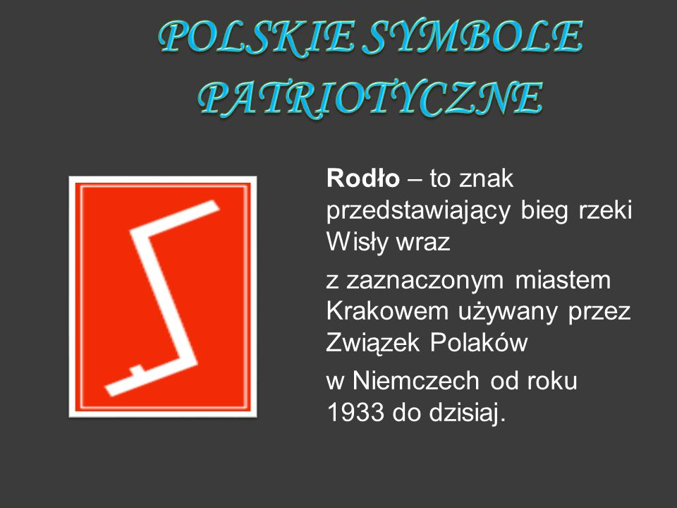 Rodło – to znak przedstawiający bieg rzeki Wisły wraz z zaznaczonym miastem Krakowem używany przez Związek Polaków w Niemczech od roku 1933 do dzisiaj