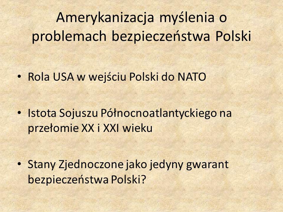Amerykanizacja myślenia o problemach bezpieczeństwa Polski Rola USA w wejściu Polski do NATO Istota Sojuszu Północnoatlantyckiego na przełomie XX i XX