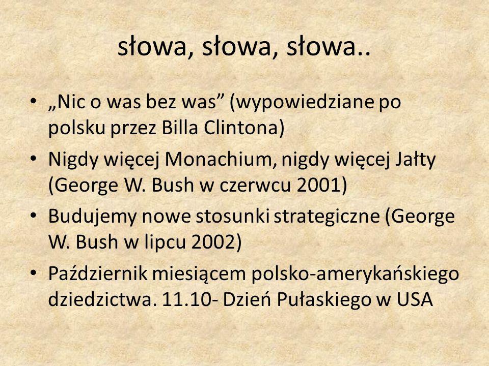słowa, słowa, słowa.. Nic o was bez was (wypowiedziane po polsku przez Billa Clintona) Nigdy więcej Monachium, nigdy więcej Jałty (George W. Bush w cz