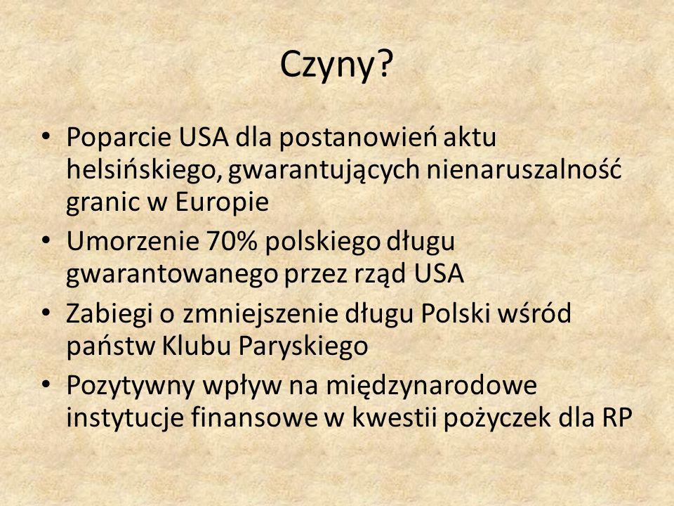 Czyny? Poparcie USA dla postanowień aktu helsińskiego, gwarantujących nienaruszalność granic w Europie Umorzenie 70% polskiego długu gwarantowanego pr