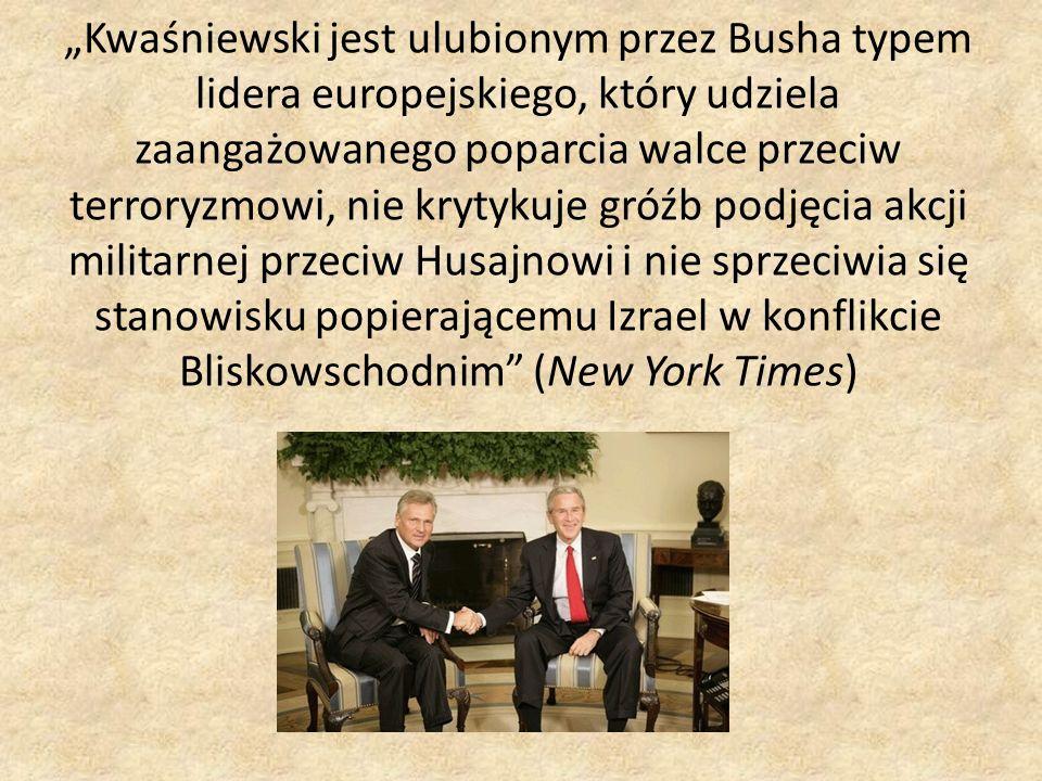 Kwaśniewski jest ulubionym przez Busha typem lidera europejskiego, który udziela zaangażowanego poparcia walce przeciw terroryzmowi, nie krytykuje gró