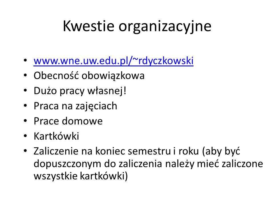 Kwestie organizacyjne www.wne.uw.edu.pl/~rdyczkowski Obecność obowiązkowa Dużo pracy własnej! Praca na zajęciach Prace domowe Kartkówki Zaliczenie na