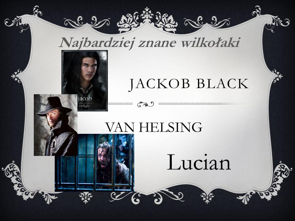 JACKOB BLACK Najbardziej znane wilkołaki VAN HELSING Lucian