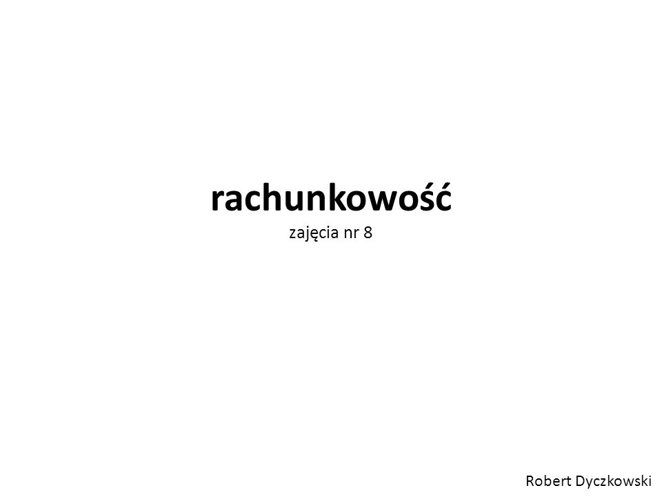 rachunkowość zajęcia nr 8 Robert Dyczkowski