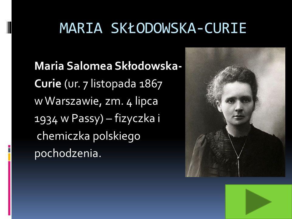 MARIA SKŁODOWSKA-CURIE Maria Salomea Skłodowska- Curie (ur.