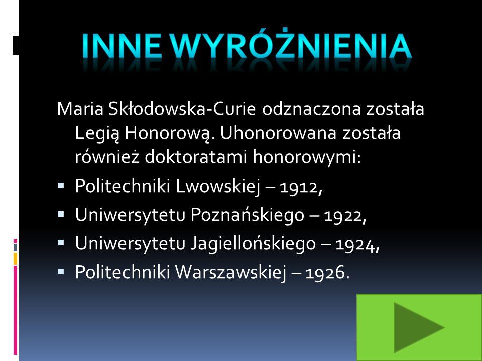 Maria Skłodowska-Curie odznaczona została Legią Honorową.