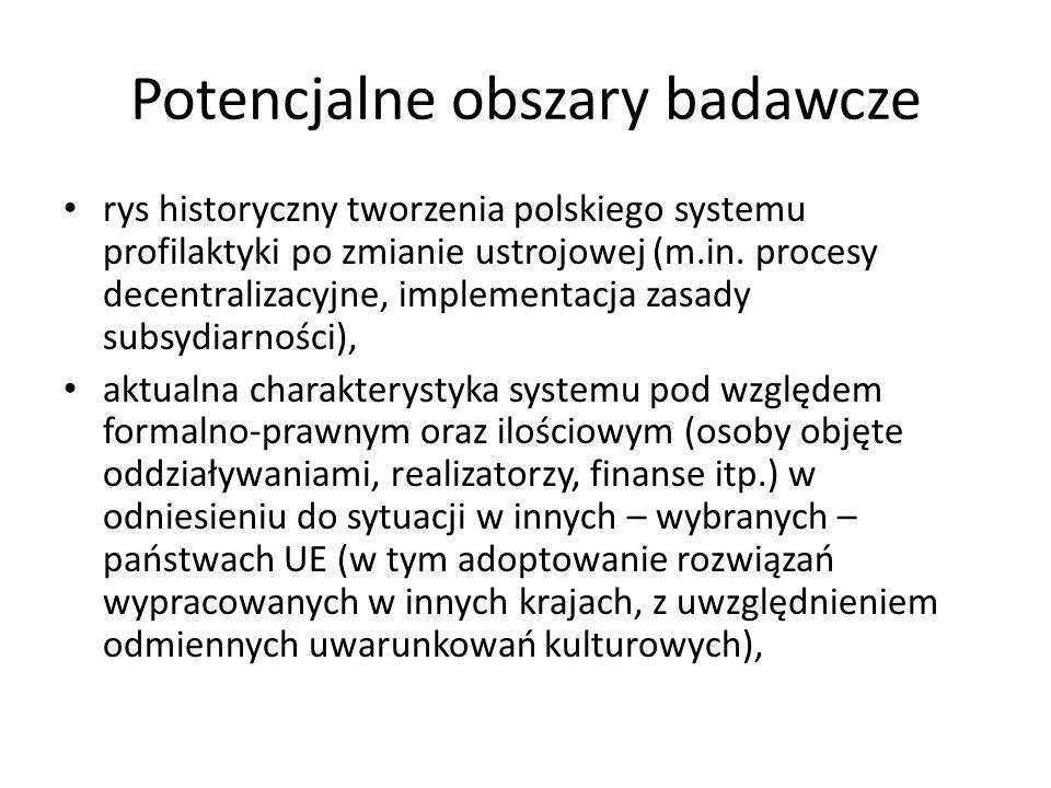 Potencjalne obszary badawcze rys historyczny tworzenia polskiego systemu profilaktyki po zmianie ustrojowej (m.in. procesy decentralizacyjne, implemen