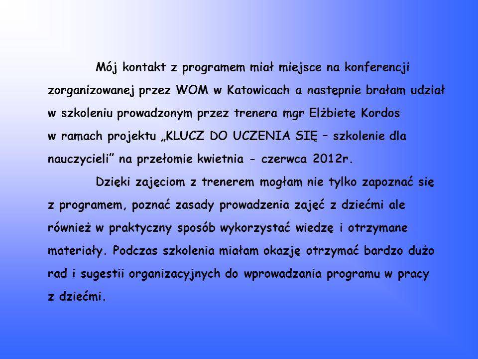 Mój kontakt z programem miał miejsce na konferencji zorganizowanej przez WOM w Katowicach a następnie brałam udział w szkoleniu prowadzonym przez tren