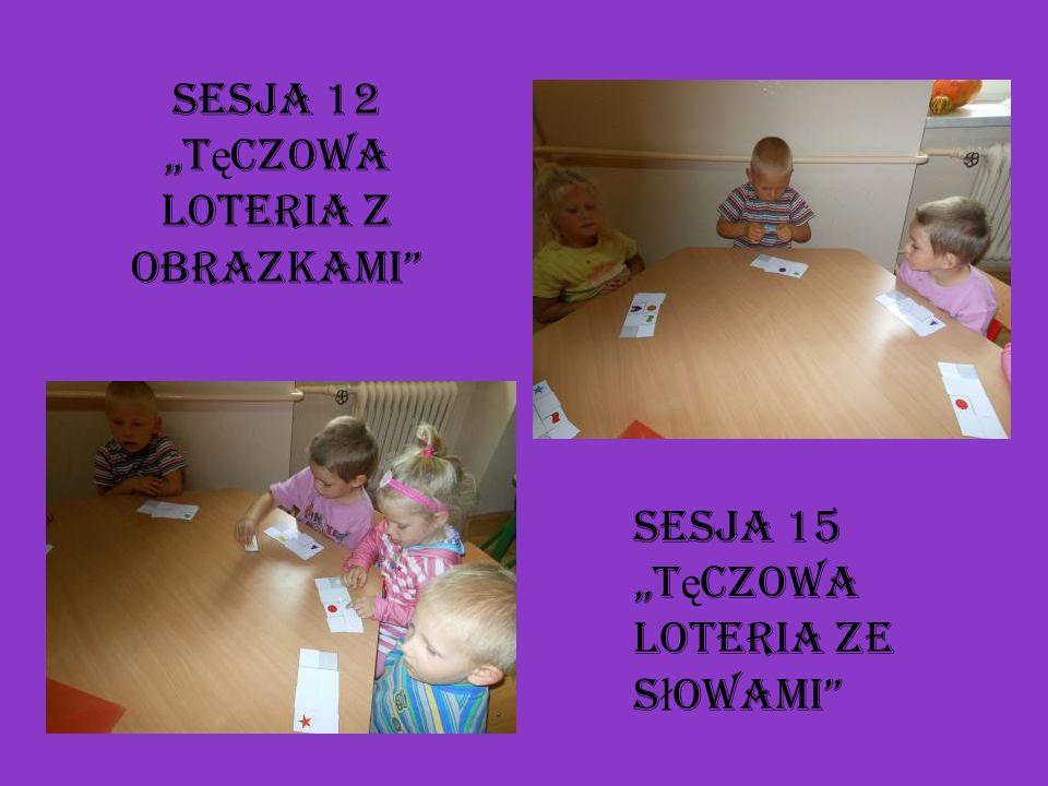 Sesja 12 T ę czowa loteria z obrazkami Sesja 15 T ę czowa loteria ze s ł owami