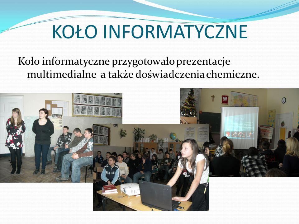 KOŁO INFORMATYCZNE Koło informatyczne przygotowało prezentacje multimedialne a także doświadczenia chemiczne.