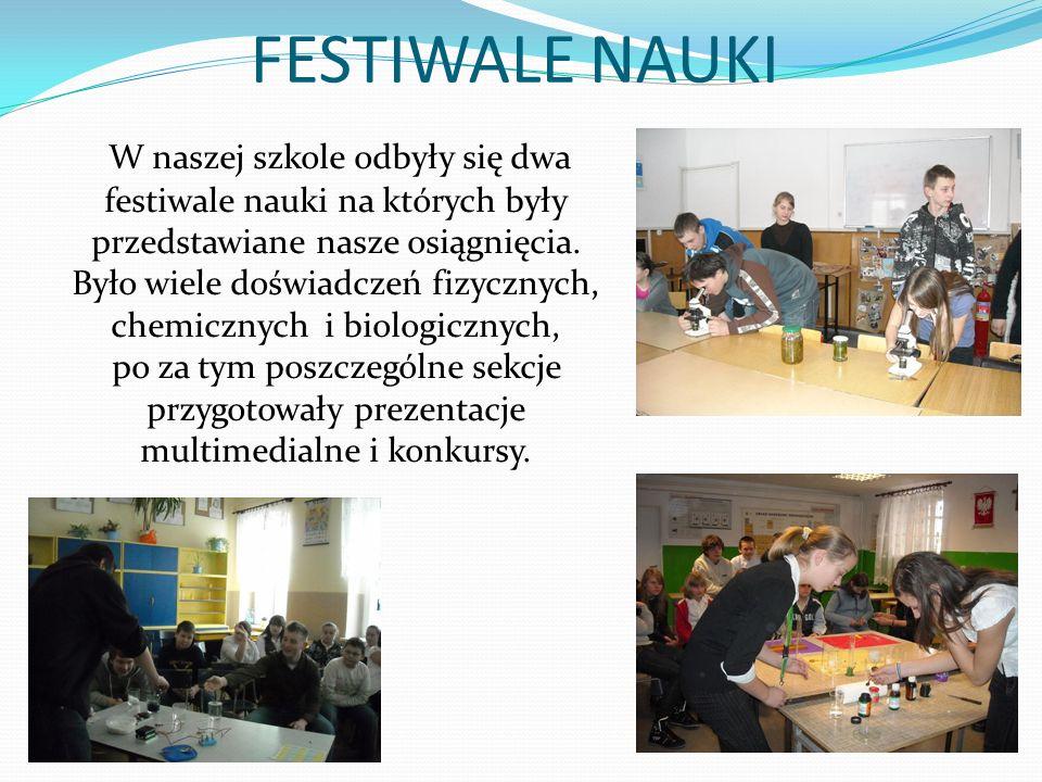FESTIWALE NAUKI W naszej szkole odbyły się dwa festiwale nauki na których były przedstawiane nasze osiągnięcia. Było wiele doświadczeń fizycznych, che