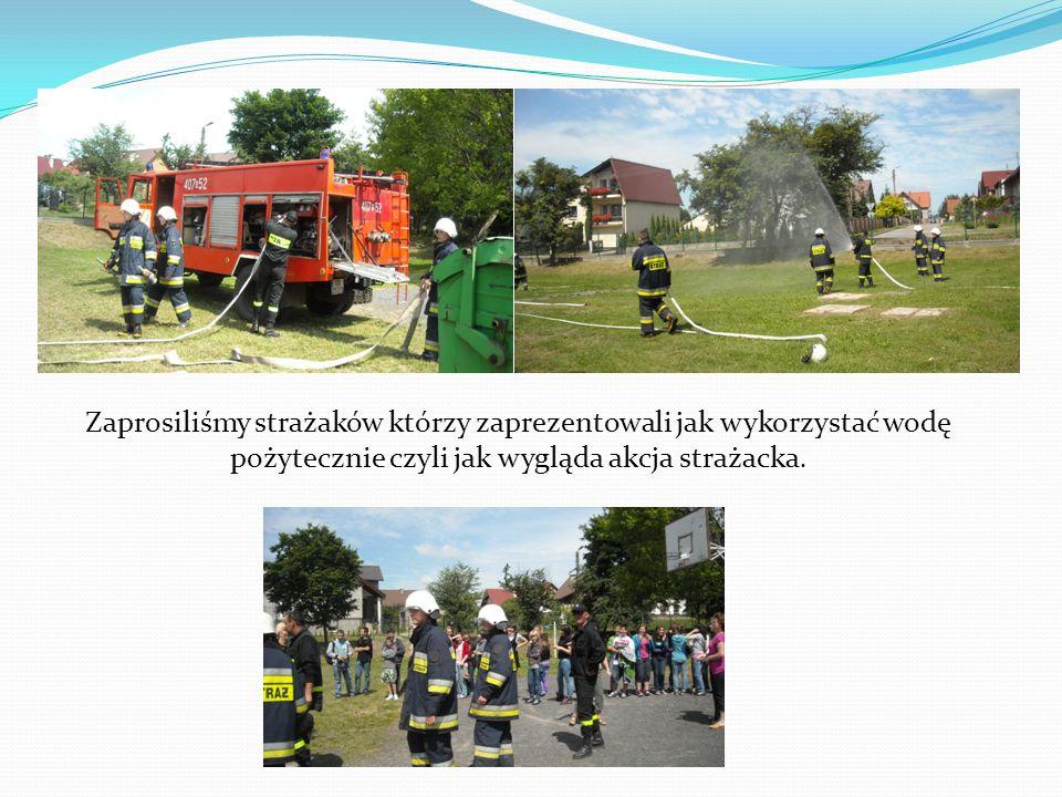 Zaprosiliśmy strażaków którzy zaprezentowali jak wykorzystać wodę pożytecznie czyli jak wygląda akcja strażacka.