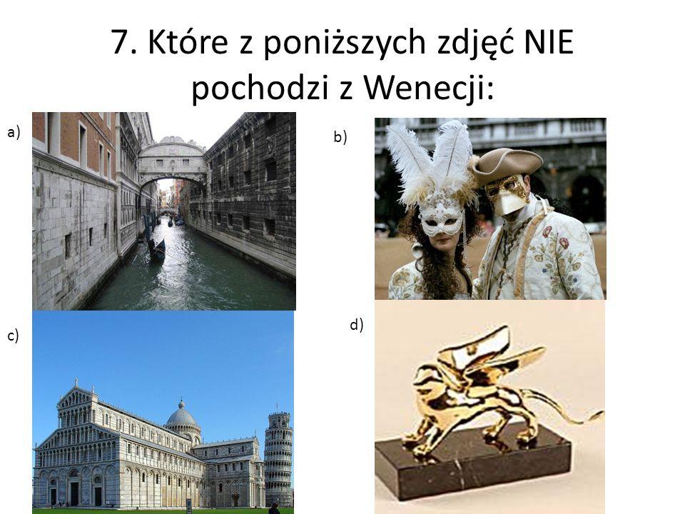 7. Które z poniższych zdjęć NIE pochodzi z Wenecji: a) b) c) d)