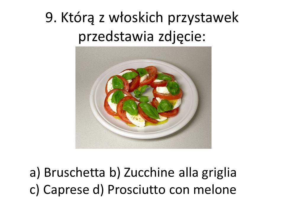 9. Którą z włoskich przystawek przedstawia zdjęcie: a) Bruschetta b) Zucchine alla griglia c) Caprese d) Prosciutto con melone