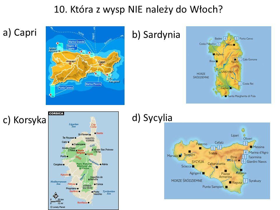10. Która z wysp NIE należy do Włoch? a) Capri b) Sardynia c) Korsyka d) Sycylia