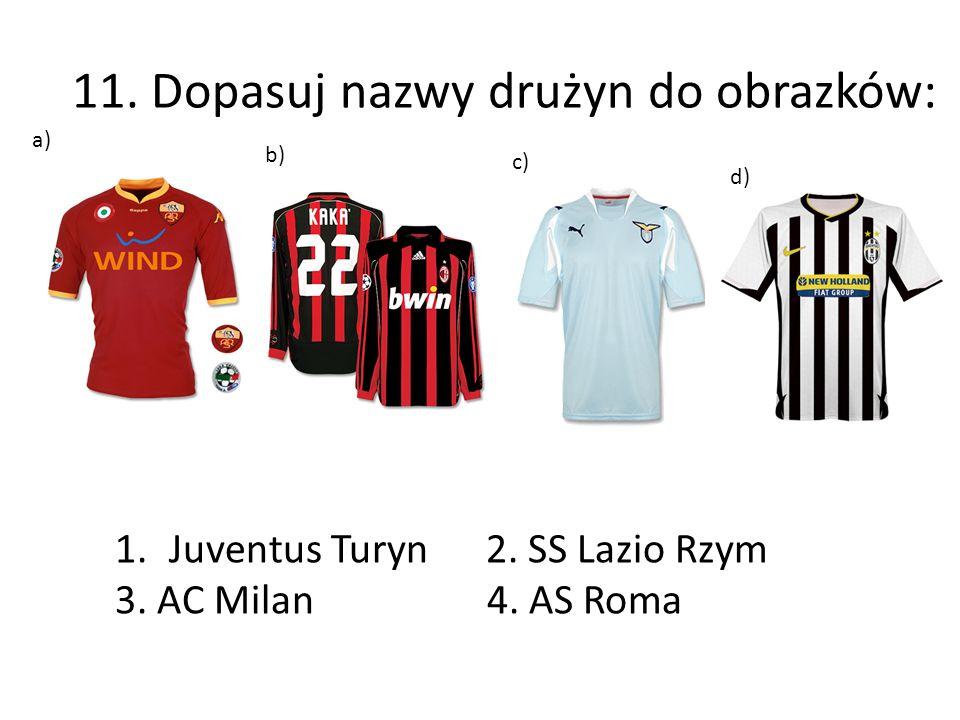 11.Dopasuj nazwy drużyn do obrazków: a) b) c) d) 1.Juventus Turyn 2.