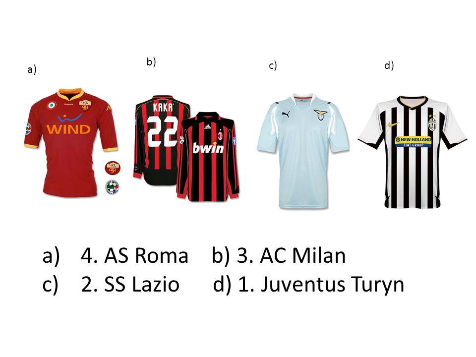 a)4. AS Roma b) 3. AC Milan c) 2. SS Lazio d) 1. Juventus Turyn a) b) c)d)