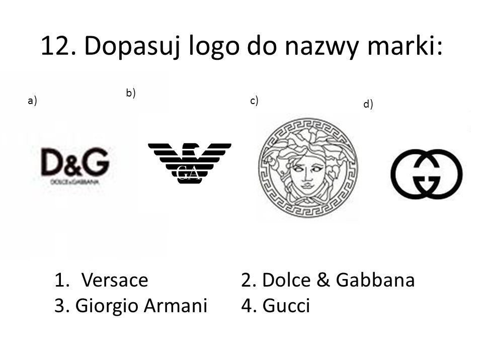 12.Dopasuj logo do nazwy marki: a) b) c) d) 1.Versace 2.