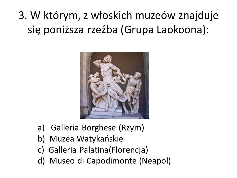 3. W którym, z włoskich muzeów znajduje się poniższa rzeźba (Grupa Laokoona): a)Galleria Borghese (Rzym) b) Muzea Watykańskie c) Galleria Palatina(Flo