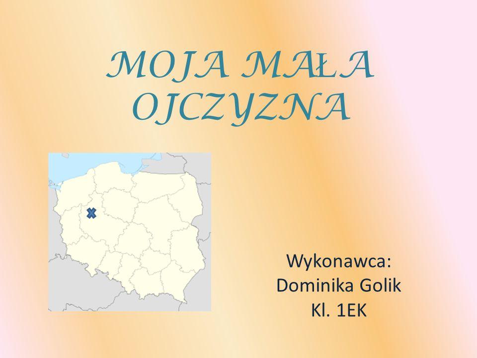 MOJA MA Ł A OJCZYZNA Wykonawca: Dominika Golik Kl. 1EK
