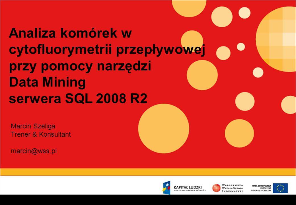 Analiza komórek w cytofluorymetrii przepływowej przy pomocy narzędzi Data Mining serwera SQL 2008 R2 Marcin Szeliga Trener & Konsultant marcin@wss.pl
