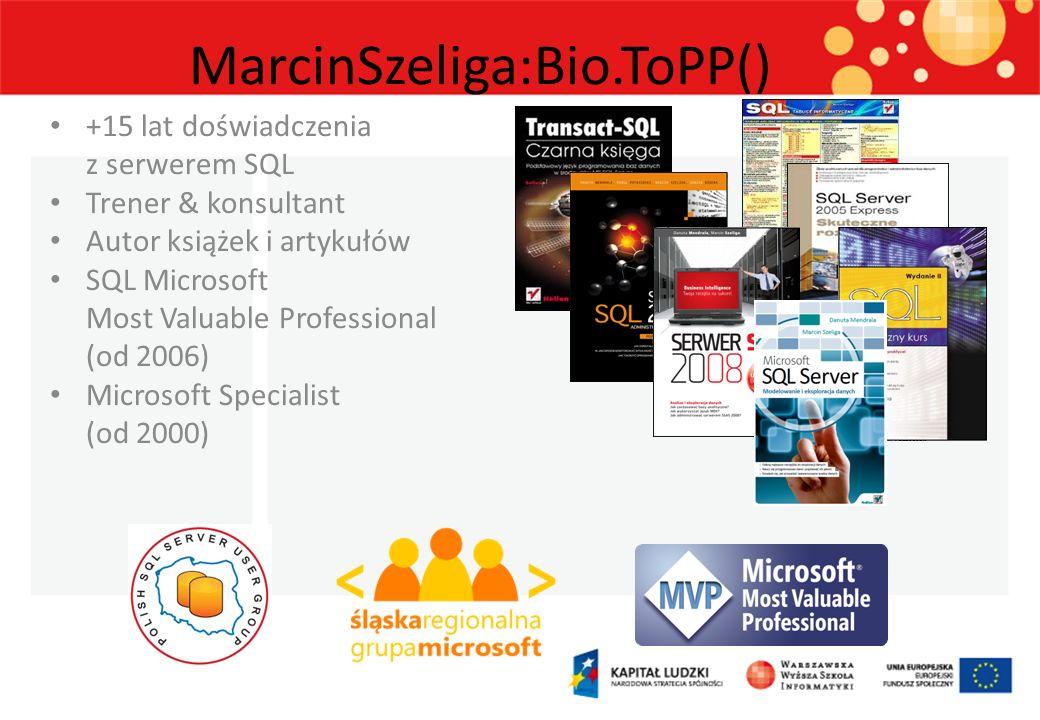 MarcinSzeliga:Bio.ToPP() +15 lat doświadczenia z serwerem SQL Trener & konsultant Autor książek i artykułów SQL Microsoft Most Valuable Professional (